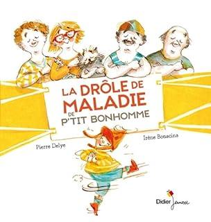 La drôle de maladie de P'tit Bonhomme, Delye, Pierre