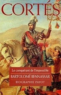 Cortés : le conquérant de l'impossible, Bennassar, Bartolomé