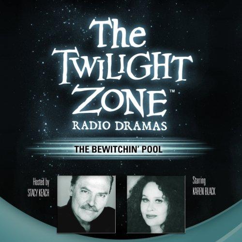 The Bewitchin' Pool: The Twilight Zone Radio Dramas