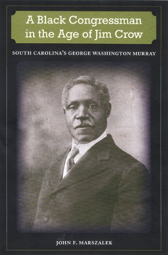 A Black Congressman in the Age of Jim Crow: South Carolina's George Washington Murray (New Perspectives on the History of the South)