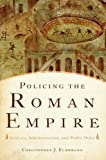 Policing the Roman Empire : Soldiers, Administration, and Public Order, Fuhrmann, Christopher J., 0199360014