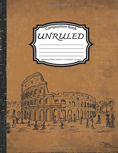 Unruled Composition Book : Notebook College ruled : Rome Vintage: (Notebook 8.5 x 11 inch,Paper 150 pages)