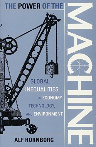 The Power of the Machine: Global Inequalities Of Economy, Technology, And Environment (Globalization And The Environment)