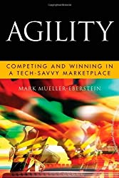 Agility: Competing and Winning in a Tech-Savvy Marketplace (Microsoft Executive Leadership Series) [Hardcover] [2010] 1 Ed. Mark Mueller-Eberstein