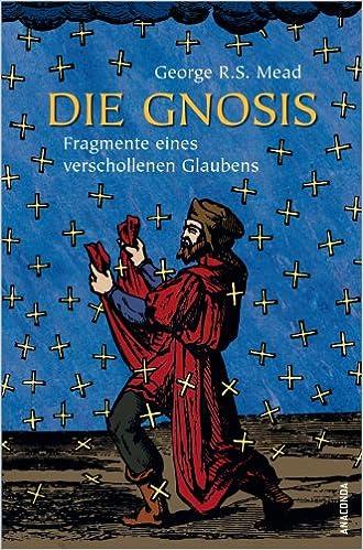 Die Gnosis. Fragmente eines