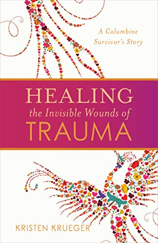 Pdf Christian Books Healing the Invisible Wounds of Trauma: A Columbine Survivor's Story