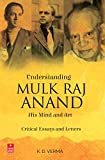 Understanding Mulk Raj Anand: His Mind and Art - Critical Essays and Letters