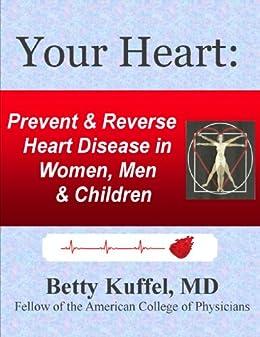 Your Heart: Prevent & Reverse Heart Disease in Women, Men & Children by [Kuffel, Betty]