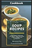 Weight Watchers Easy Soup Recipes: 101 Delicious, Nutritious, Low Budget, Mouthwatering, Ultimate Weight Loss Cookbook