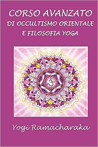 Corso avanzato di occultismo orientale e filosofia Yoga (Italian ...