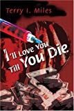 I'll Love You till You Die, Terry Miles, 0595319572