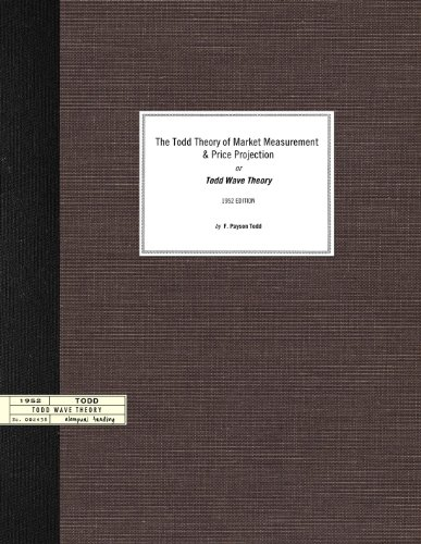 The Todd Theory of Market Measurement and Price Projection or Todd Wave Theory (1952 Edition)