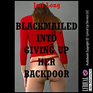 Blackmailed Into Giving Up Her Backdoor Audiobook