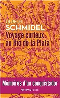 Voyage curieux au Río de la Plata : mémoires d'un conquistador, Schmidel, Ulrich