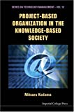 Project-Based Organization in the Knowledge-Based Society, Mitsuru Kodama, 1860946968