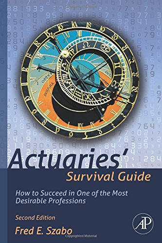 Download Actuaries' Survival Guide, Second Edition: How to Succeed in One of the Most Desirable Professions Pdf