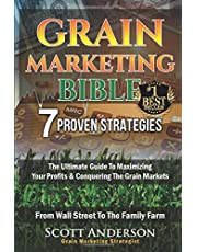 Grain Marketing Bible: 7 Proven Strategies: The Ultimate Guide To Maximizing Your Profits & Conquering The Grain Markets From Wall Street To The Family Farm