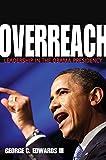 Overreach: Leadership in the Obama Presidency