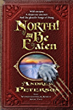 North! Or Be Eaten: Wild escapes. A desperate journey. And the ghastly Fangs of Dang. (The Wingfeather Saga Book 2)
