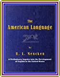The American Language / A Preliminary Inquiry into the Development of English in the United States by Henry L. Mencken