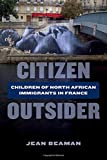 "Jean Beaman, ""Citizen Outsider: Children of North African Immigrants in France"" (U California Press, 2017)"