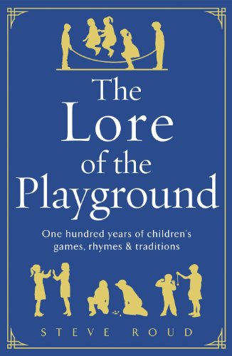The Lore of the Playground: One hundred years of children's games, rhymes and traditions (Playground Games 100)