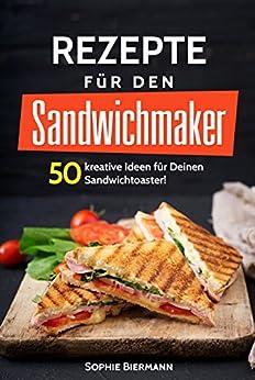 50 rezepte f r den sandwichmaker das sandwichmaker kochbuch 50 kreative ideen f r. Black Bedroom Furniture Sets. Home Design Ideas