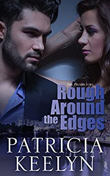 Rough Around the Edges (The Protectors Book 2) by [Keelyn, Patricia]