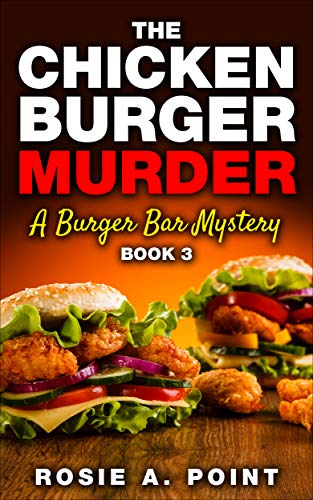The Chicken Burger Murder (A Burger Bar Mystery Book 3) by [Point, Rosie A.]