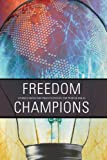 Freedom Champions : Stories from the Front Lines in the War of Ideas, Edited by Colleen Dyble and Jean Baugh, 061542726X