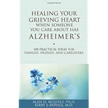 Healing Your Grieving Heart When Someone You Care About Has Alzheimer's: 100 Practical Ideas for Families, Friends, and Caregivers