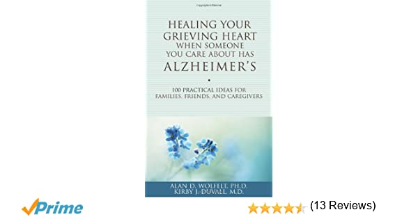 Healing your grieving heart when someone you care about has healing your grieving heart when someone you care about has alzheimers 100 practical ideas for families friends and caregivers healing your grieving fandeluxe Epub