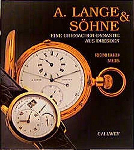 A. Lange & Söhne: Eine Uhrmacher-Dynastie aus Dresden