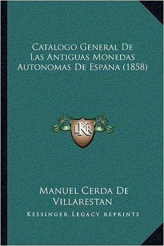 Catalogo General de Las Antiguas Monedas Autonomas de Espana: Amazon.es: De Villarestan, Manuel Cerda: Libros