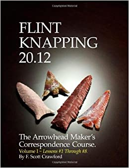 Book Flint Knapping 20.12 -- Volume I: The Arrowhead Maker's Correspondence Course: Volume 1 (Lessons 1 through 8)