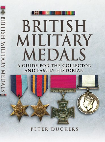British Military Medals: A Guide for the Collector and Family Historian