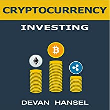 Cryptocurrency Investing: The Ultimate Guide to Investing in Bitcoin, Ethereum and Blockchain Technology Audiobook by Devan Hansel Narrated by Carol Howell