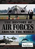 The History of Air Forces Around the World, Michael Ray, 1622751450