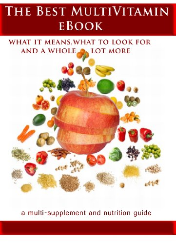 The Best Multivitamin eBook- what that means, what to look for, and a whole lot more (Best Health Secrets Guide Book 5)