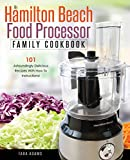 My Hamilton Beach Food Processor Family Cookbook: 101 Astoundingly Delicious Recipes With How To Instructions! (Hamilton Beach Food Processor Recipes)