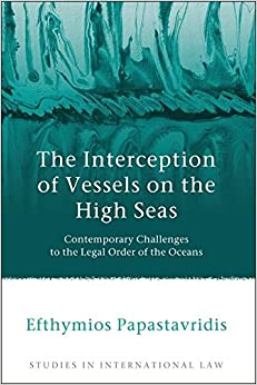 Book The Interception of Vessels on the High Seas: Contemporary Challenges to the Legal Order of the Oceans (Studies in International Law)