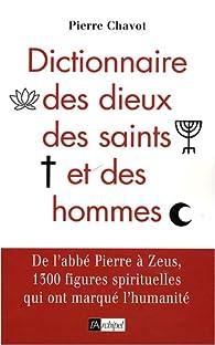 Dictionnaire des dieux, des saints et des hommes par Pierre Chavot