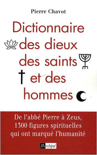 Dictionnaire des dieux des saints et des hommes