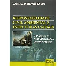 Responsabilidade Civil Ambiental e Estruturas Causais. O Problema do Nexo Causal Para o Dever de Reparar
