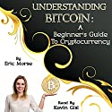 Understanding Bitcoin: A Beginner's Guide to Cryptocurrency Audiobook by Eric Morse Narrated by Kevin Gisi