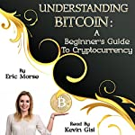 Understanding Bitcoin: A Beginner's Guide to Cryptocurrency | Eric Morse