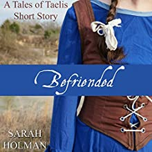 Befriended: Tales of Taelis Short Stories, Book 2 Audiobook by Sarah Holman Narrated by Kimberly Worthy