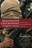 Imaginative Geographies of Algerian Violence: Conflict Science, Conflict Management, Antipolitics (Stanford Studies in Middle Eastern and I)