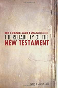The Reliability of the New Testament: Bart Ehrman and Daniel Wallace in Dialogue by [Stewart, Robert]