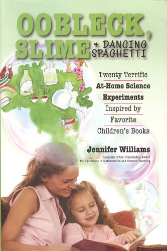Oobleck, Slime & Dancing Spaghetti: Twenty Terrific at Home Science Experiments Inspired by Favorite Children's Books